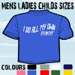 I DO ALL MY OWN STUNTS FUNNY SLOGAN T-SHIRT ALL SIZES